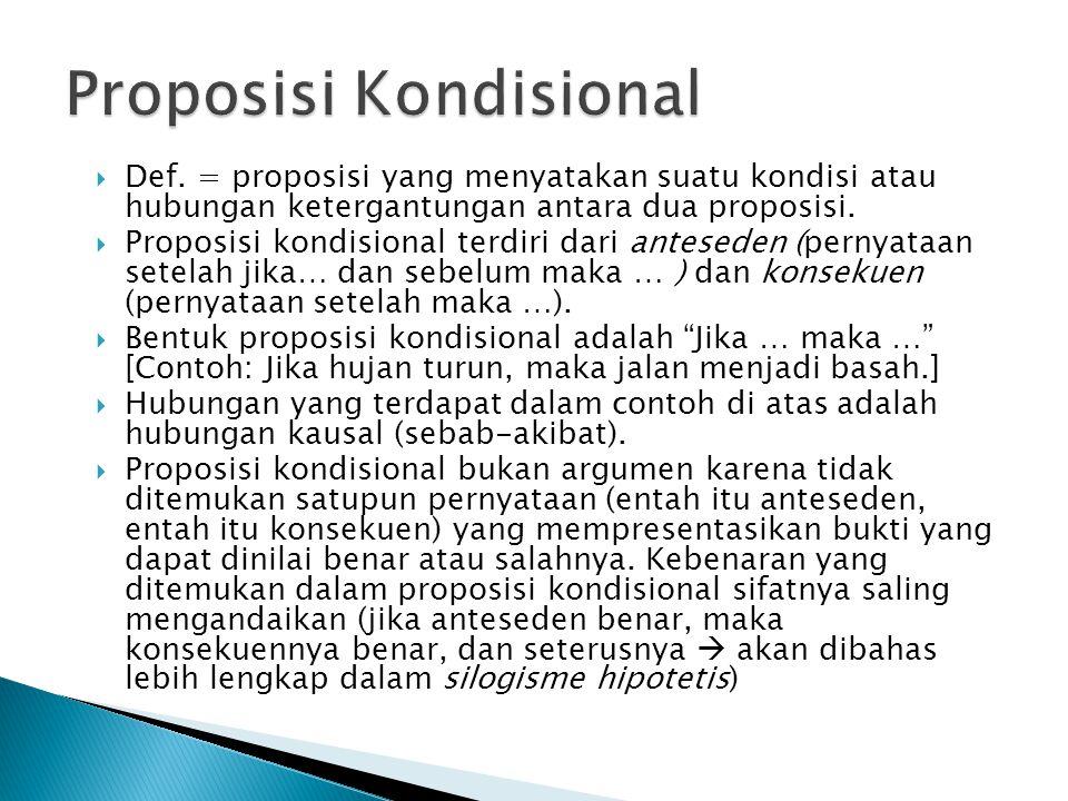  Def. = proposisi yang menyatakan suatu kondisi atau hubungan ketergantungan antara dua proposisi.  Proposisi kondisional terdiri dari anteseden (pe