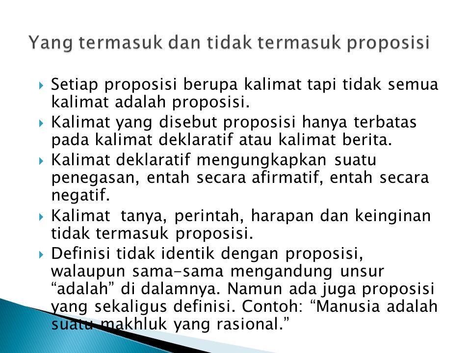  Setiap proposisi berupa kalimat tapi tidak semua kalimat adalah proposisi.  Kalimat yang disebut proposisi hanya terbatas pada kalimat deklaratif a