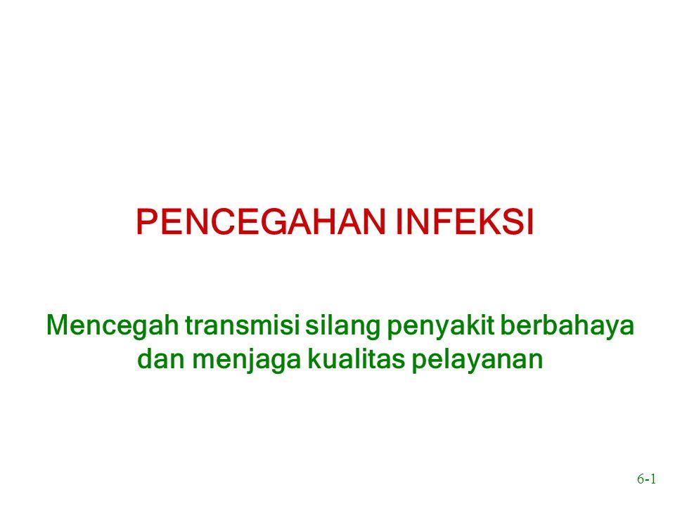 6-1 PENCEGAHAN INFEKSI Mencegah transmisi silang penyakit berbahaya dan menjaga kualitas pelayanan