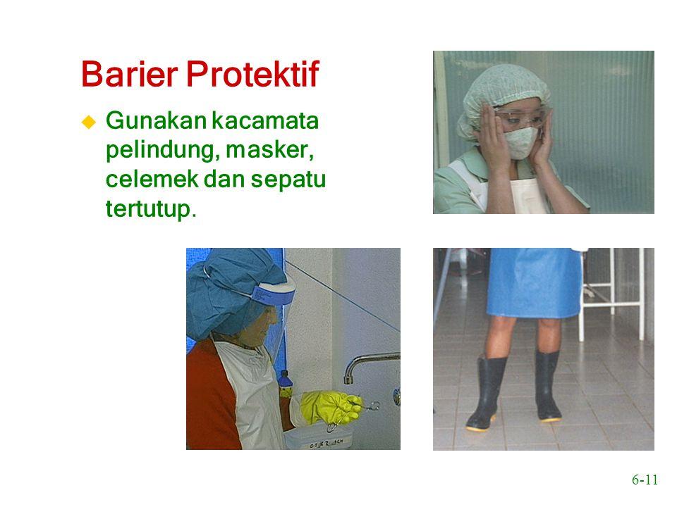 6-11 Barier Protektif  Gunakan kacamata pelindung, masker, celemek dan sepatu tertutup.