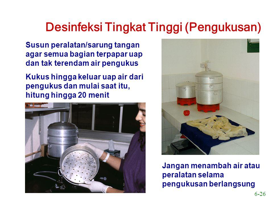 6-26 Desinfeksi Tingkat Tinggi (Pengukusan) Susun peralatan/sarung tangan agar semua bagian terpapar uap dan tak terendam air pengukus Kukus hingga ke