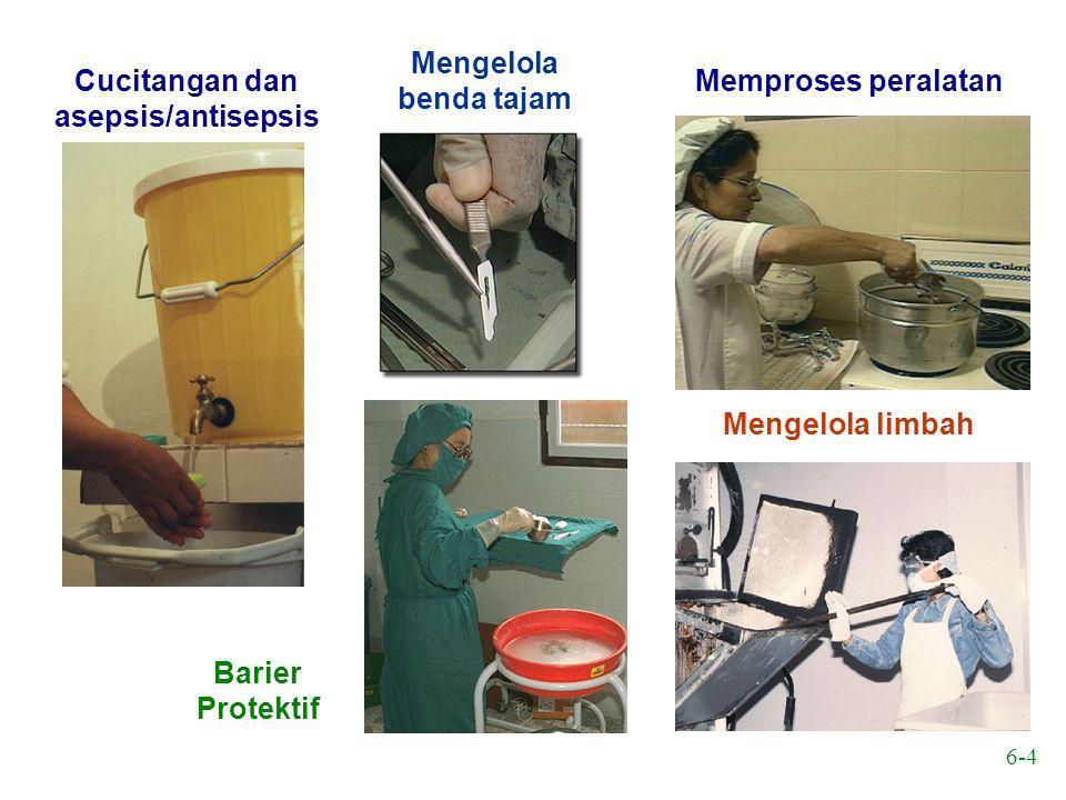 6-4 Cucitangan dan asepsis/antisepsis Barier Protektif Mengelola benda tajam Mengelola limbah Memproses peralatan