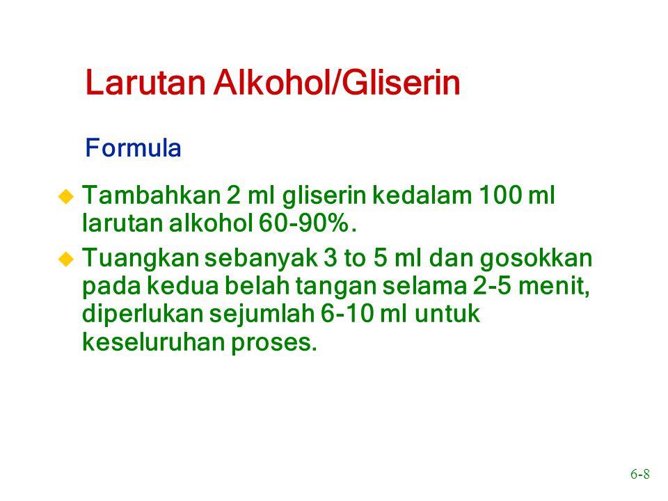 6-8 Larutan Alkohol/Gliserin u Tambahkan 2 ml gliserin kedalam 100 ml larutan alkohol 60-90%. u Tuangkan sebanyak 3 to 5 ml dan gosokkan pada kedua be
