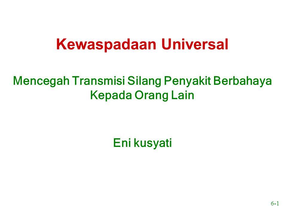 6-1 Kewaspadaan Universal Mencegah Transmisi Silang Penyakit Berbahaya Kepada Orang Lain Eni kusyati
