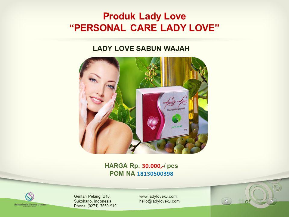 "11 of 13 www.ladyloveku.com hello@ladyloveku.com Gentan Pelangi B10, Sukoharjo, Indonesia Phone (0271) 7650 910 Produk Lady Love ""PERSONAL CARE LADY L"