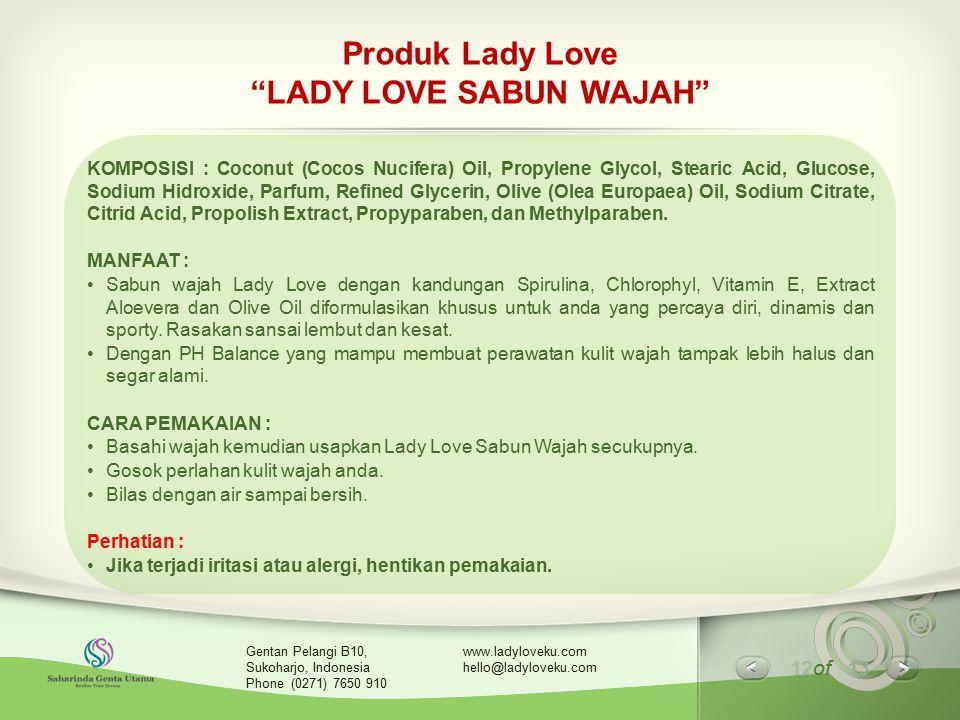 "12 of 13 www.ladyloveku.com hello@ladyloveku.com Gentan Pelangi B10, Sukoharjo, Indonesia Phone (0271) 7650 910 Produk Lady Love ""LADY LOVE SABUN WAJA"