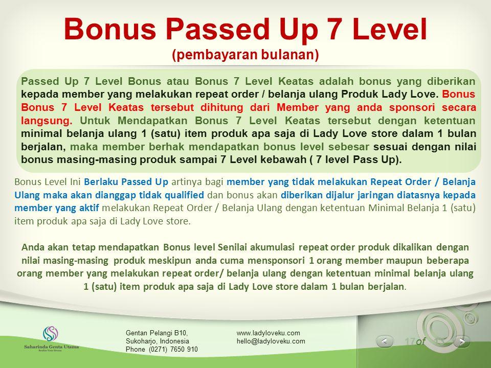 17 of 13 www.ladyloveku.com hello@ladyloveku.com Gentan Pelangi B10, Sukoharjo, Indonesia Phone (0271) 7650 910 Bonus Passed Up 7 Level (pembayaran bu