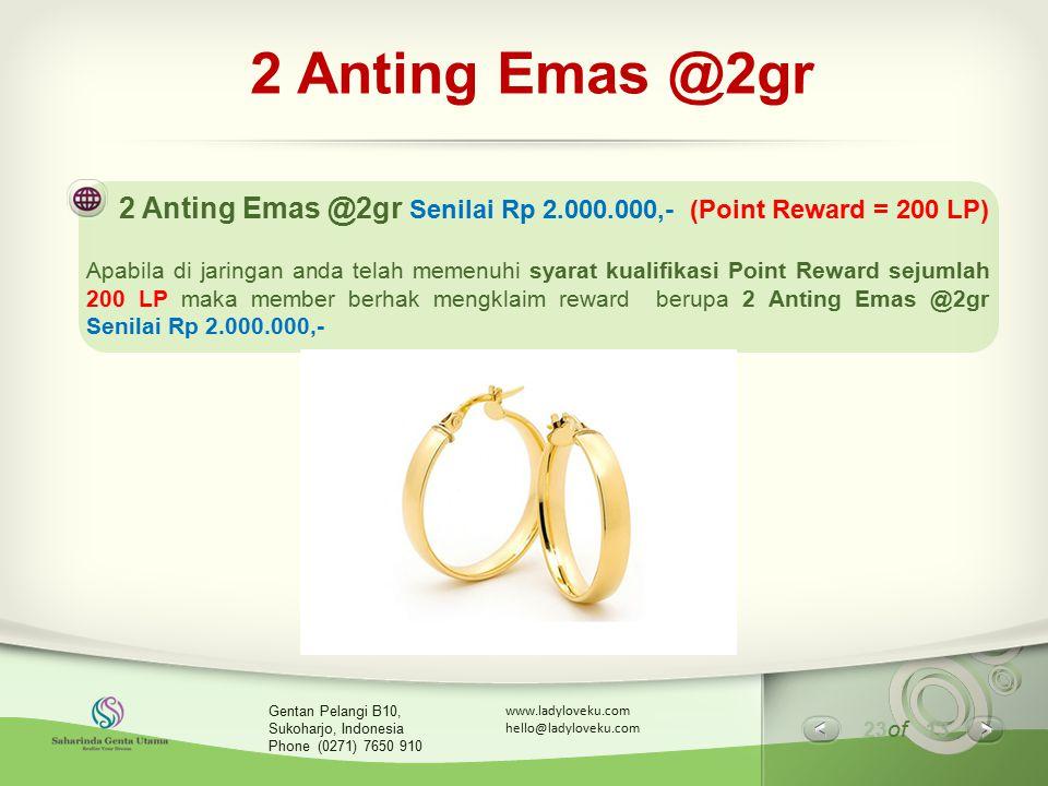 23 of 13 www.ladyloveku.com hello@ladyloveku.com Gentan Pelangi B10, Sukoharjo, Indonesia Phone (0271) 7650 910 2 Anting Emas @2gr 2 Anting Emas @2gr