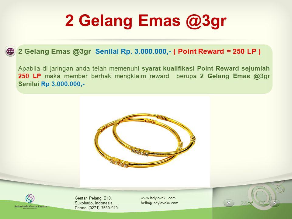 24 of 13 www.ladyloveku.com hello@ladyloveku.com Gentan Pelangi B10, Sukoharjo, Indonesia Phone (0271) 7650 910 2 Gelang Emas @3gr 2 Gelang Emas @3gr