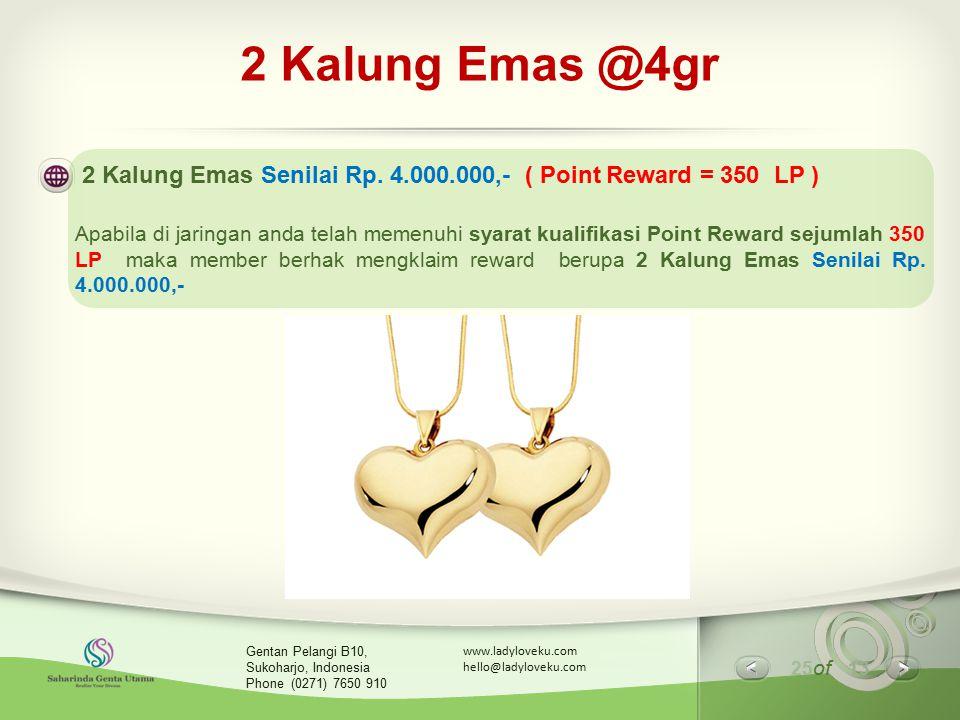 25 of 13 www.ladyloveku.com hello@ladyloveku.com Gentan Pelangi B10, Sukoharjo, Indonesia Phone (0271) 7650 910 2 Kalung Emas @4gr 2 Kalung Emas Senil