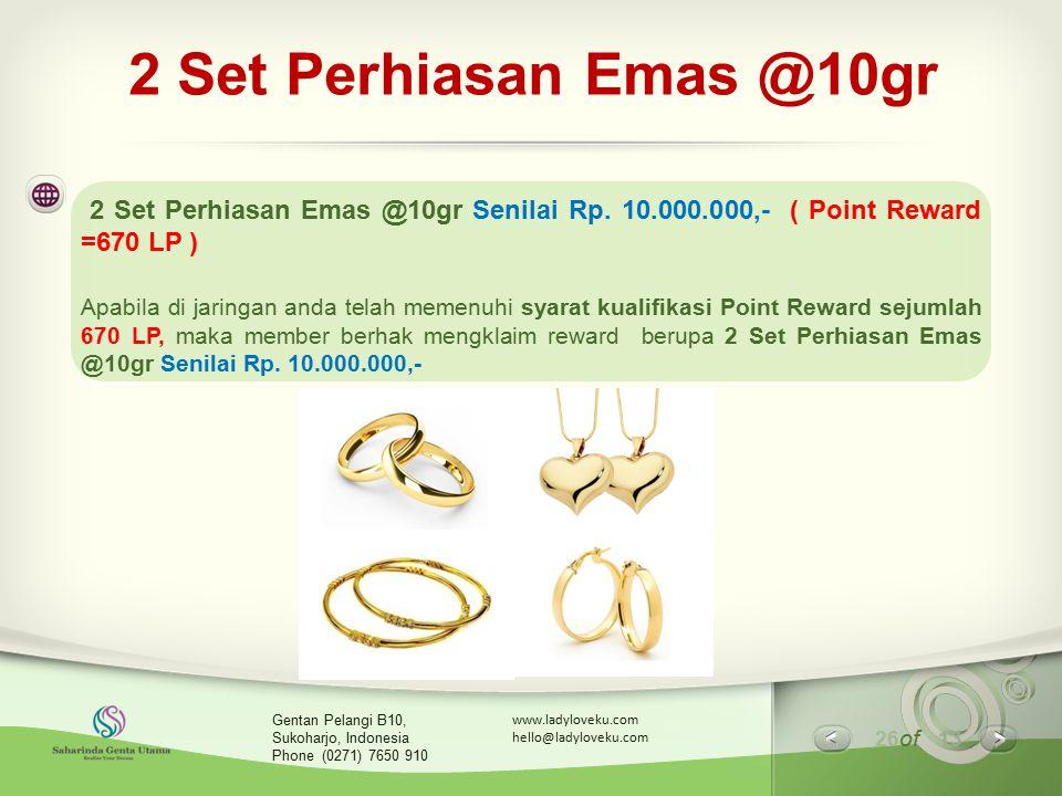 26 of 13 www.ladyloveku.com hello@ladyloveku.com Gentan Pelangi B10, Sukoharjo, Indonesia Phone (0271) 7650 910 2 Set Perhiasan Emas @10gr 2 Set Perhi