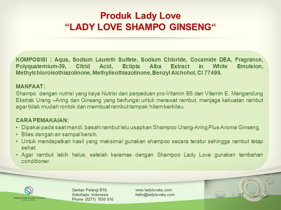 "4 of 13 www.ladyloveku.com hello@ladyloveku.com Gentan Pelangi B10, Sukoharjo, Indonesia Phone (0271) 7650 910 Produk Lady Love ""LADY LOVE SHAMPO GINS"