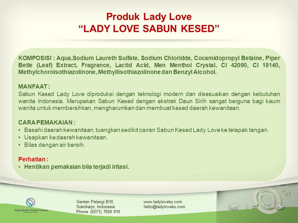 "6 of 13 www.ladyloveku.com hello@ladyloveku.com Gentan Pelangi B10, Sukoharjo, Indonesia Phone (0271) 7650 910 Produk Lady Love ""LADY LOVE SABUN KESED"
