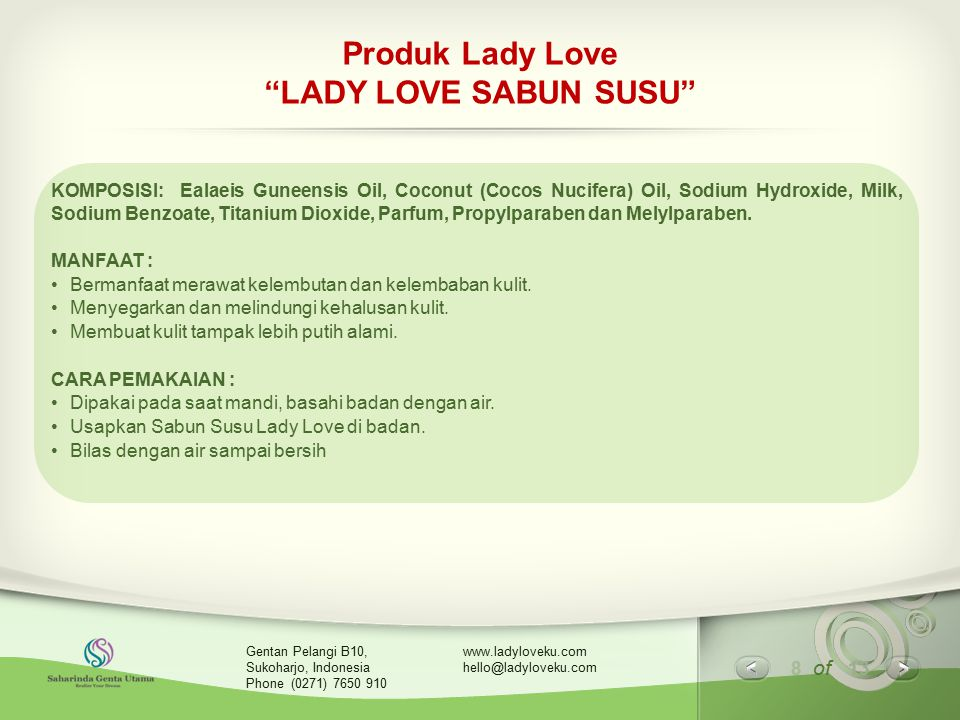 "8 of 13 www.ladyloveku.com hello@ladyloveku.com Gentan Pelangi B10, Sukoharjo, Indonesia Phone (0271) 7650 910 Produk Lady Love ""LADY LOVE SABUN SUSU"""