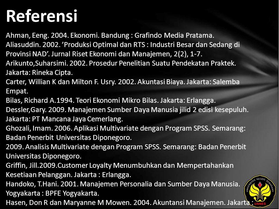 Referensi Ahman, Eeng. 2004. Ekonomi. Bandung : Grafindo Media Pratama.