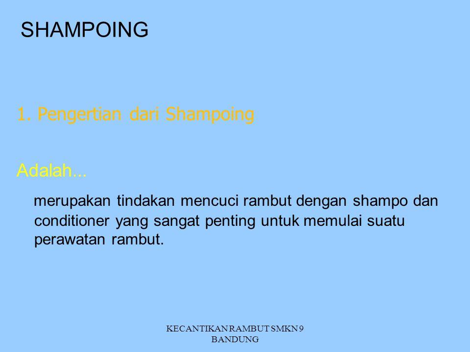 SHAMPOING 1. Pengertian 2. Tujuan Shampoing 3. Ciri-ciri rambut & kosmetik 4. Perlengkapan KECANTIKAN RAMBUT SMKN 9 BANDUNG