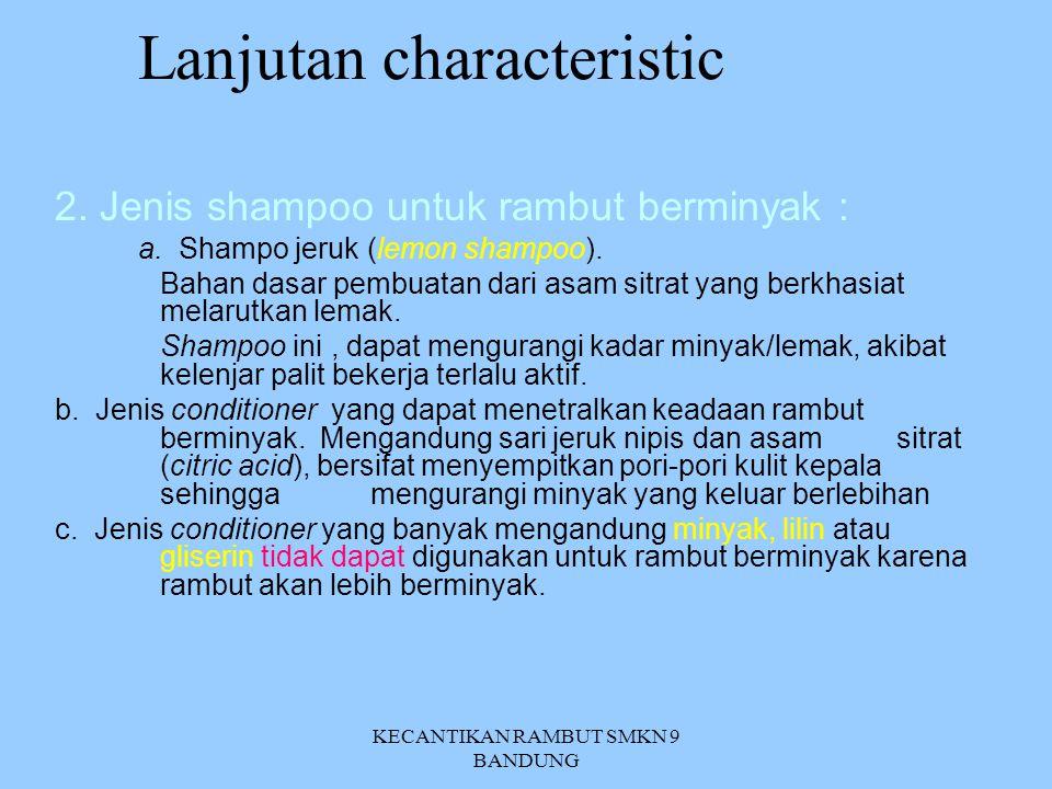 Lanjutan characteristic 1. Jenis – jenis shampoo untuk rambut normal dan kering a. Shampo telur (Egg Shampoo) Menggunakan bahan dasar letisin (letichi