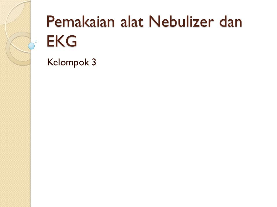 Pemakaian alat Nebulizer dan EKG Kelompok 3