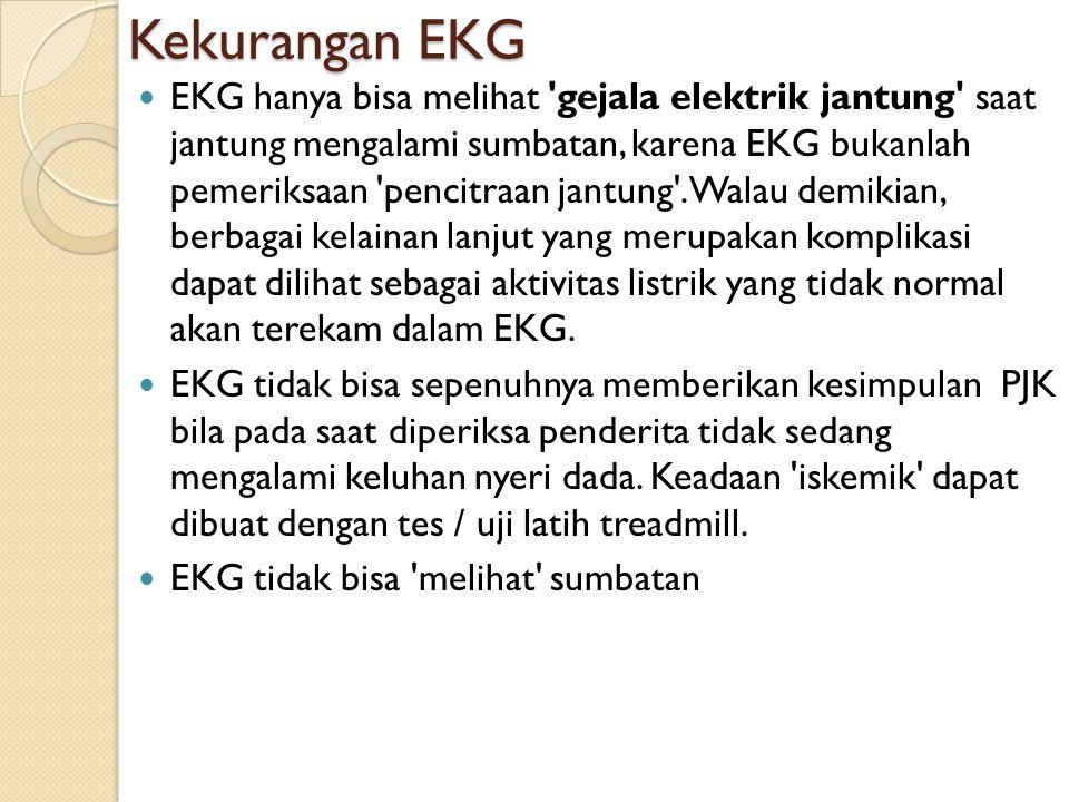 Kekurangan EKG EKG hanya bisa melihat 'gejala elektrik jantung' saat jantung mengalami sumbatan, karena EKG bukanlah pemeriksaan 'pencitraan jantung'.