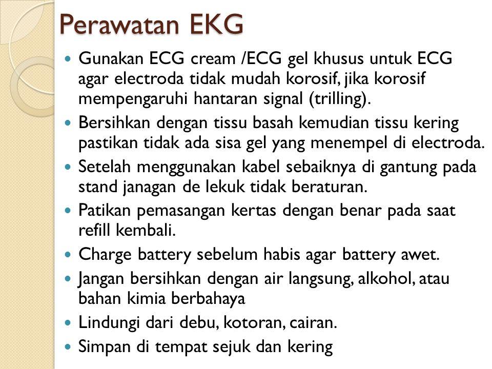 Perawatan EKG Gunakan ECG cream /ECG gel khusus untuk ECG agar electroda tidak mudah korosif, jika korosif mempengaruhi hantaran signal (trilling). Be