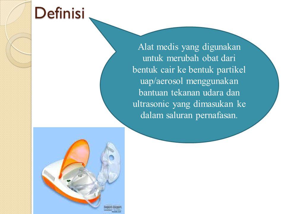 Definisi Alat medis yang digunakan untuk merubah obat dari bentuk cair ke bentuk partikel uap/aerosol menggunakan bantuan tekanan udara dan ultrasonic