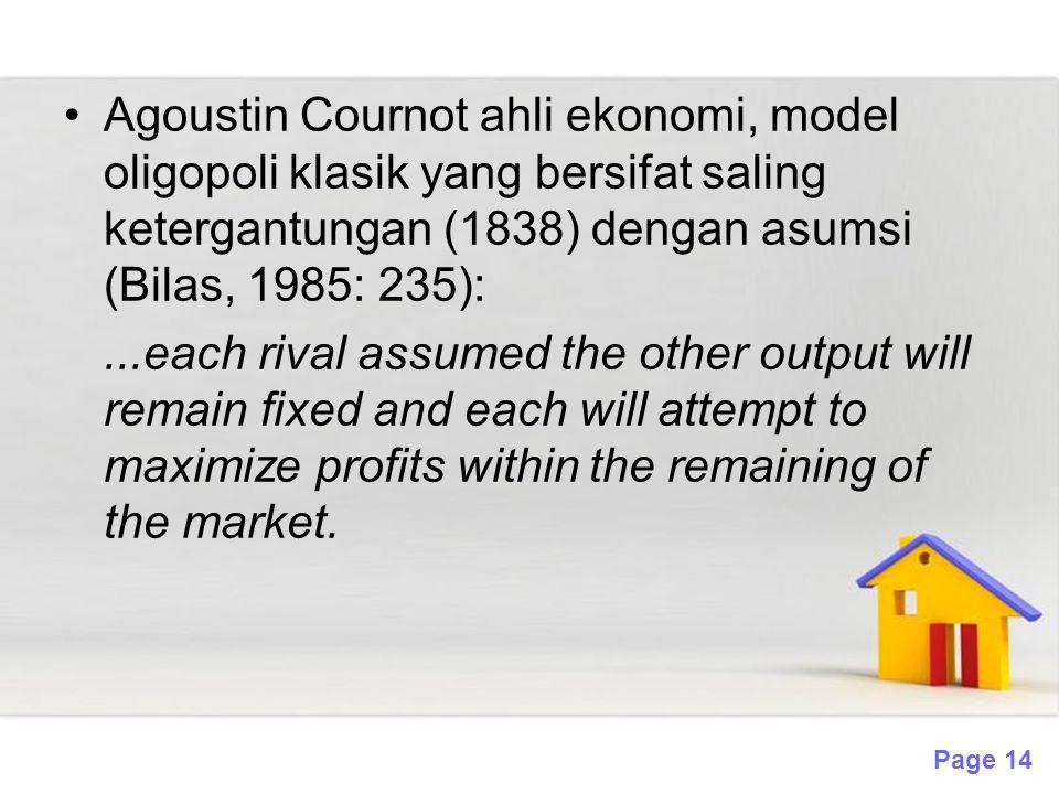 Page 14 Agoustin Cournot ahli ekonomi, model oligopoli klasik yang bersifat saling ketergantungan (1838) dengan asumsi (Bilas, 1985: 235):...each riva