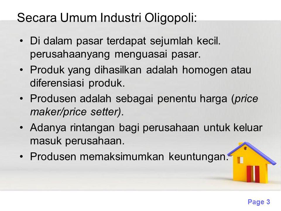 Page 3 Secara Umum Industri Oligopoli: Di dalam pasar terdapat sejumlah kecil. perusahaanyang menguasai pasar. Produk yang dihasilkan adalah homogen a