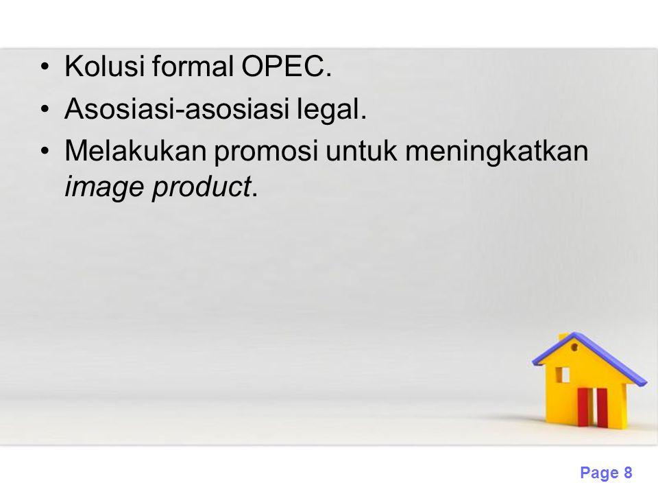 Page 8 Kolusi formal OPEC. Asosiasi-asosiasi legal. Melakukan promosi untuk meningkatkan image product.