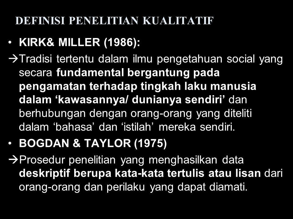 DEFINISI PENELITIAN KUALITATIF KIRK& MILLER (1986):  Tradisi tertentu dalam ilmu pengetahuan social yang secara fundamental bergantung pada pengamata