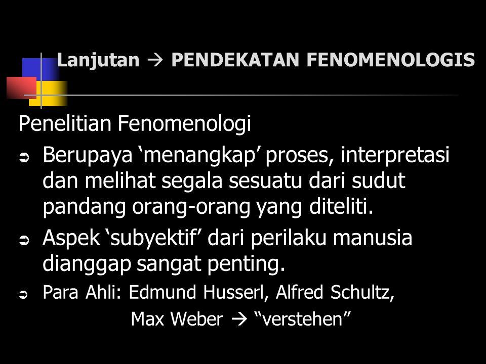 Lanjutan  PENDEKATAN FENOMENOLOGIS Penelitian Fenomenologi  Berupaya 'menangkap' proses, interpretasi dan melihat segala sesuatu dari sudut pandang