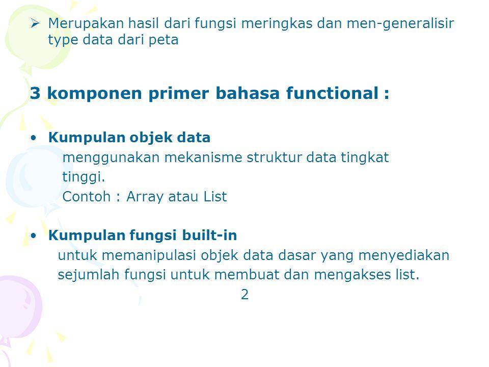 Contoh : LISP → - bahasa untuk komputasi simbolik, nilai direpresentasikan dengan ekspresi simbolik.