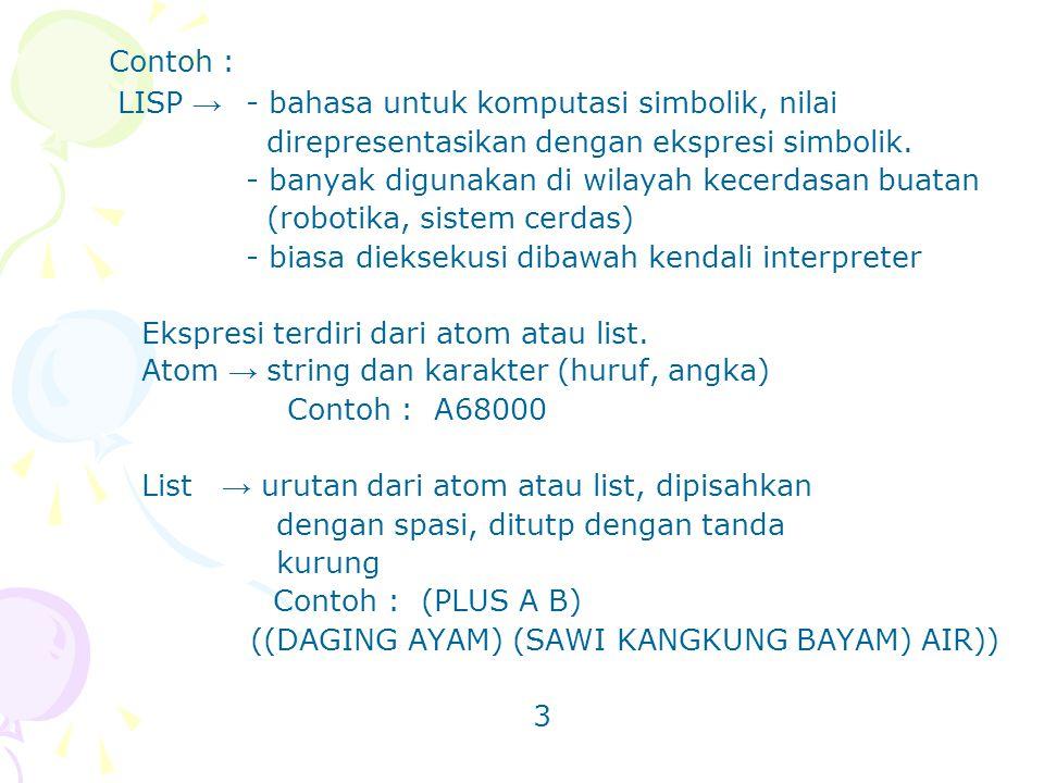 Contoh : LISP → - bahasa untuk komputasi simbolik, nilai direpresentasikan dengan ekspresi simbolik. - banyak digunakan di wilayah kecerdasan buatan (