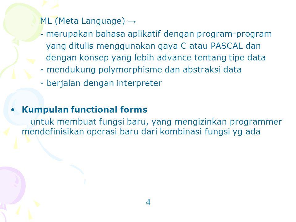 ML (Meta Language) → - merupakan bahasa aplikatif dengan program-program yang ditulis menggunakan gaya C atau PASCAL dan dengan konsep yang lebih adva