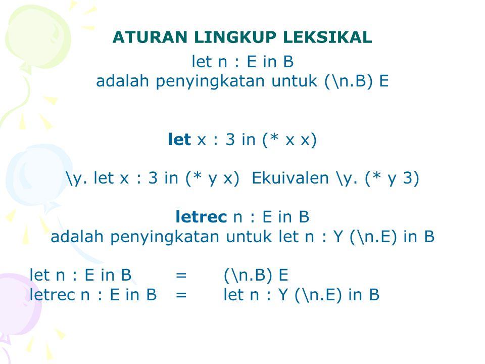 let n : E in B adalah penyingkatan untuk (\n.B) E let x : 3 in (* x x) \y. let x : 3 in (* y x) Ekuivalen \y. (* y 3) letrec n : E in B adalah penying