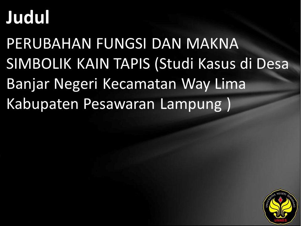 Judul PERUBAHAN FUNGSI DAN MAKNA SIMBOLIK KAIN TAPIS (Studi Kasus di Desa Banjar Negeri Kecamatan Way Lima Kabupaten Pesawaran Lampung )