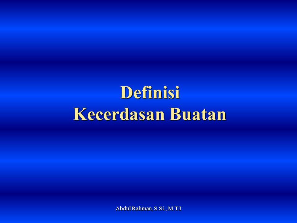 Definisi Kecerdasan Buatan Abdul Rahman, S.Si., M.T.I