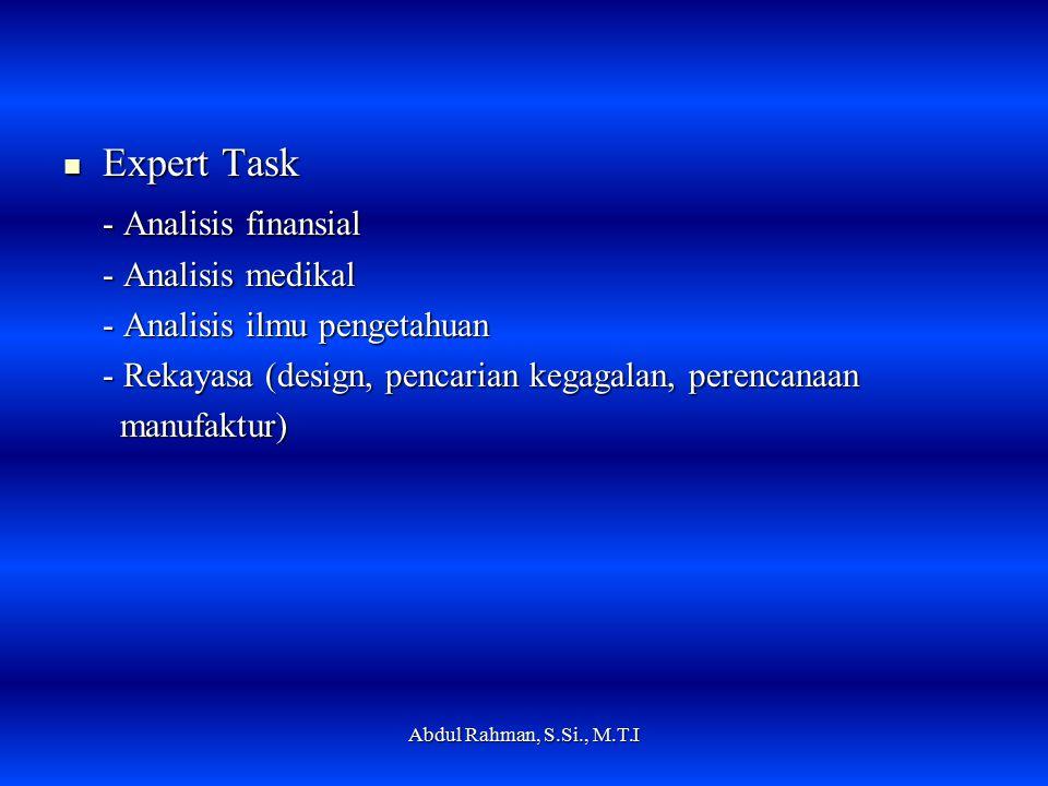 Expert Task Expert Task - Analisis finansial - Analisis medikal - Analisis ilmu pengetahuan - Rekayasa (design, pencarian kegagalan, perencanaan manufaktur) manufaktur) Abdul Rahman, S.Si., M.T.I