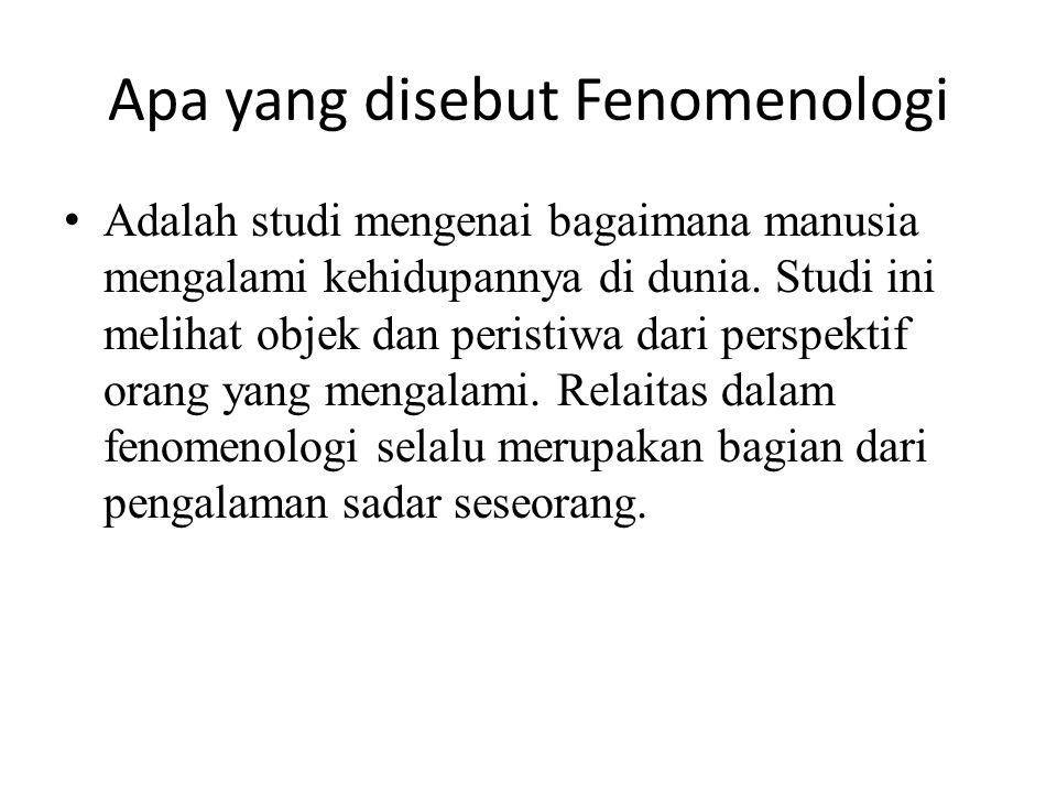 Apa yang disebut Fenomenologi Adalah studi mengenai bagaimana manusia mengalami kehidupannya di dunia. Studi ini melihat objek dan peristiwa dari pers