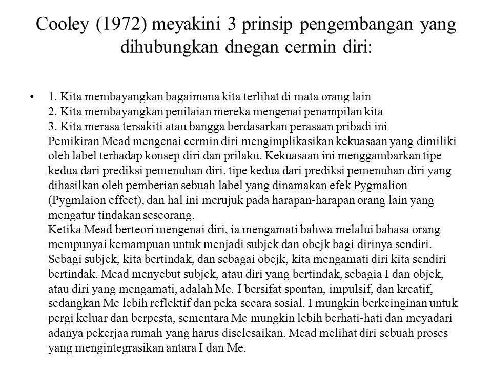 Cooley (1972) meyakini 3 prinsip pengembangan yang dihubungkan dnegan cermin diri: 1.
