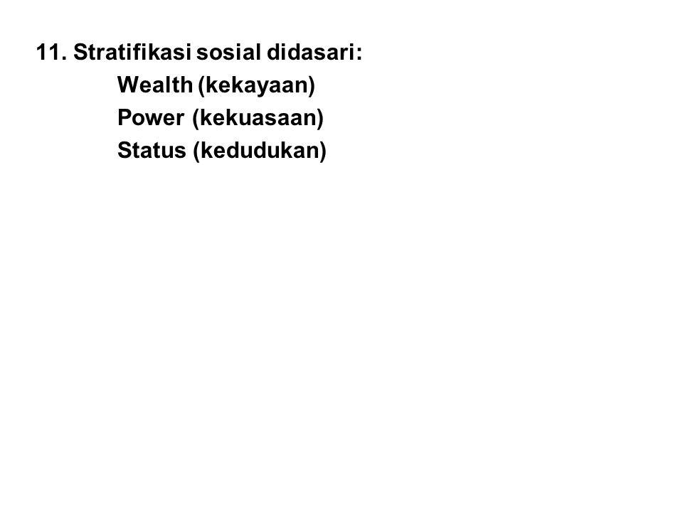 11. Stratifikasi sosial didasari: Wealth (kekayaan) Power (kekuasaan) Status (kedudukan)