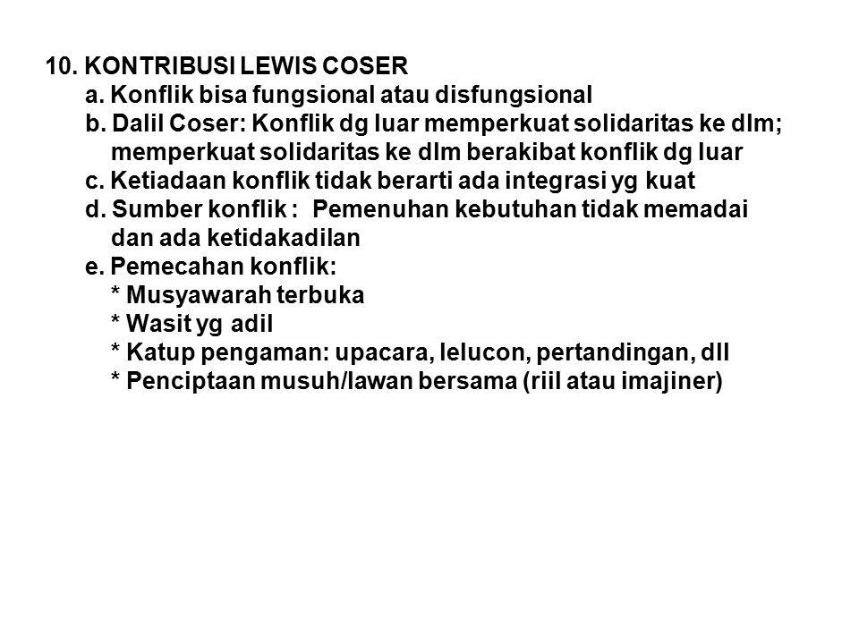 10. KONTRIBUSI LEWIS COSER a. Konflik bisa fungsional atau disfungsional b. Dalil Coser: Konflik dg luar memperkuat solidaritas ke dlm; memperkuat sol