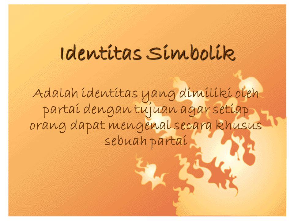 Identitas Simbolik Adalah identitas yang dimiliki oleh partai dengan tujuan agar setiap orang dapat mengenal secara khusus sebuah partai
