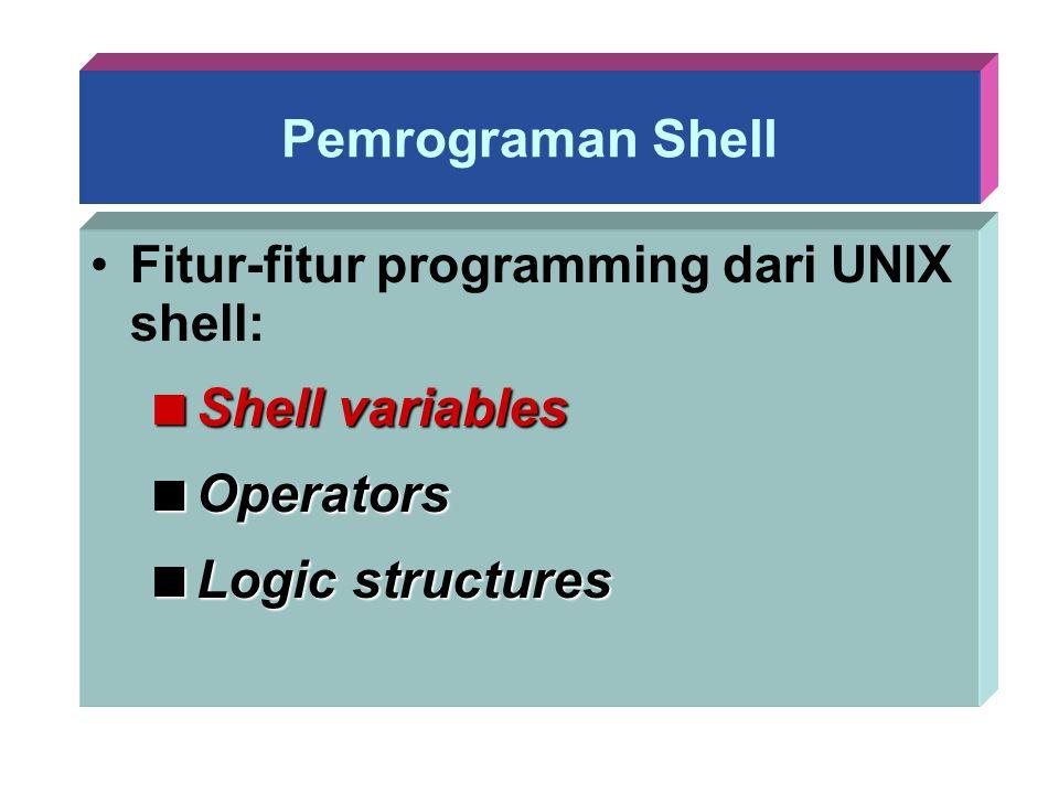 Pemrograman Shell Fitur-fitur programming dari UNIX shell:  Shell variables  Operators  Logic structures