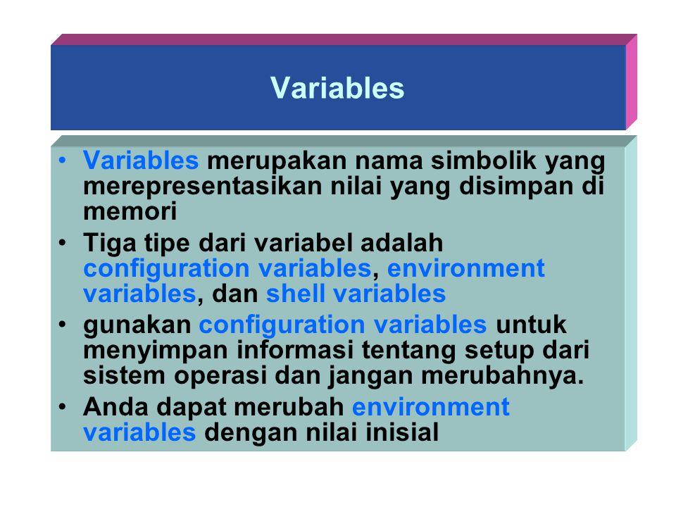 Variables Variables merupakan nama simbolik yang merepresentasikan nilai yang disimpan di memori Tiga tipe dari variabel adalah configuration variable