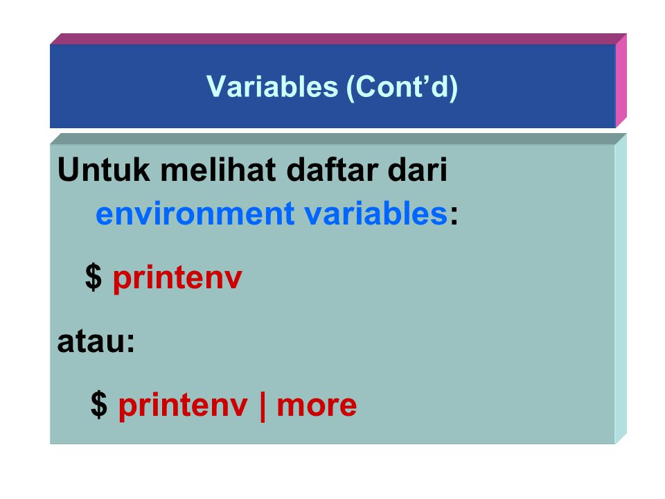 Variables (Cont'd) Untuk melihat daftar dari environment variables: $ printenv atau: $ printenv | more