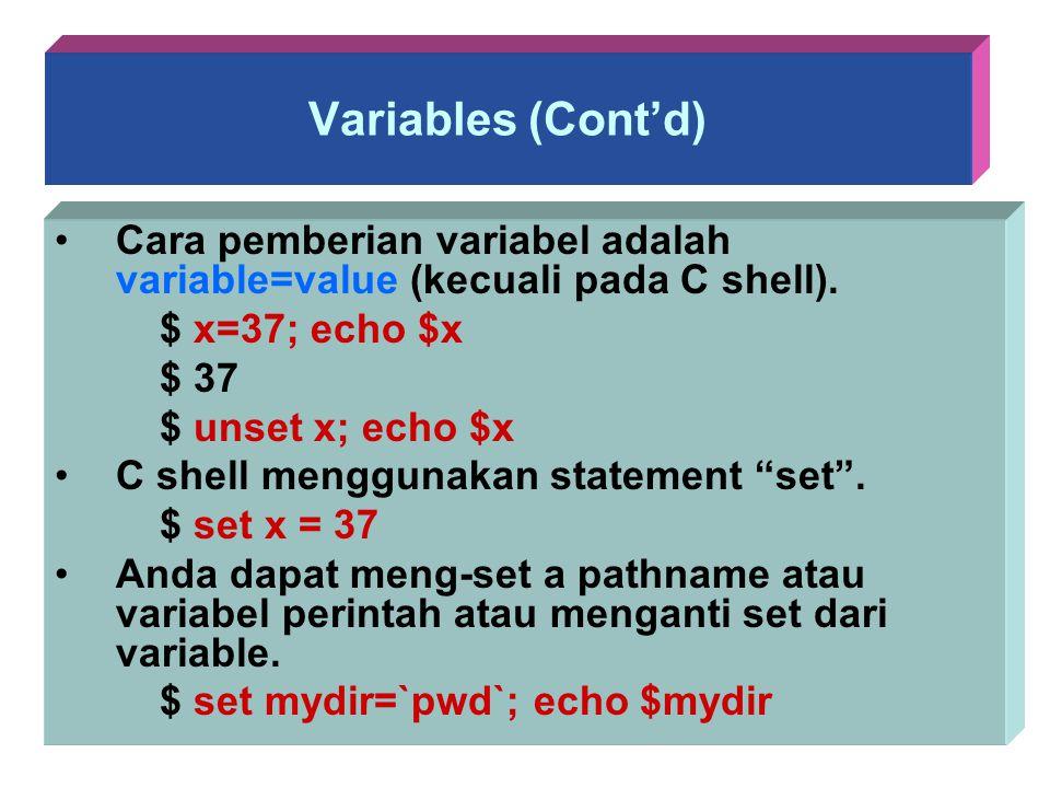 Variables (Cont'd) Cara pemberian variabel adalah variable=value (kecuali pada C shell). $ x=37; echo $x $ 37 $ unset x; echo $x C shell menggunakan s