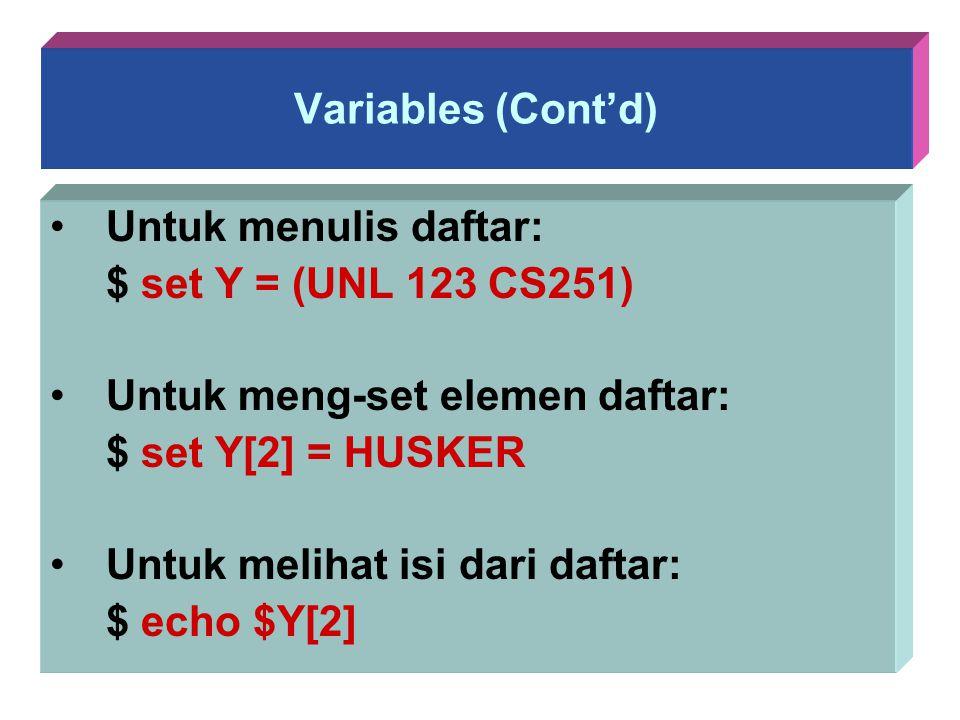 Variables (Cont'd) Untuk menulis daftar: $ set Y = (UNL 123 CS251) Untuk meng-set elemen daftar: $ set Y[2] = HUSKER Untuk melihat isi dari daftar: $