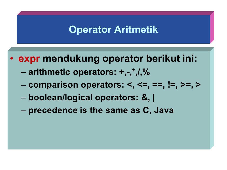Operator Aritmetik expr mendukung operator berikut ini: –arithmetic operators: +,-,*,/,% –comparison operators: =, > –boolean/logical operators: &, |