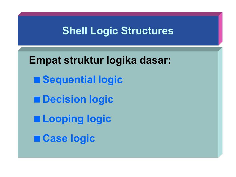 Shell Logic Structures Empat struktur logika dasar:  Sequential logic  Decision logic  Looping logic  Case logic
