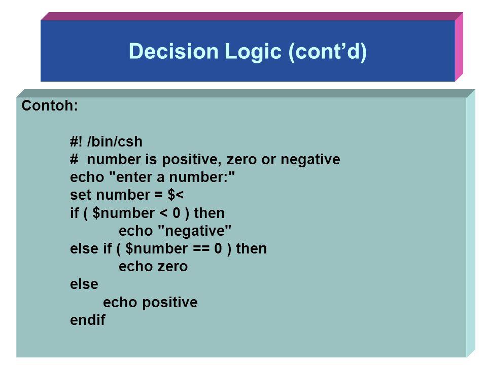 Decision Logic (cont'd) Contoh: #! /bin/csh # number is positive, zero or negative echo